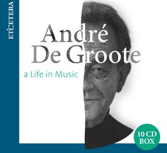 André De Groote - A Life in Music